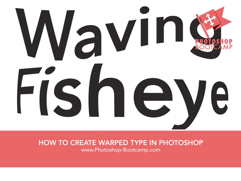 How To Create Warped Text In Photoshop - Photoshop Bootcamp